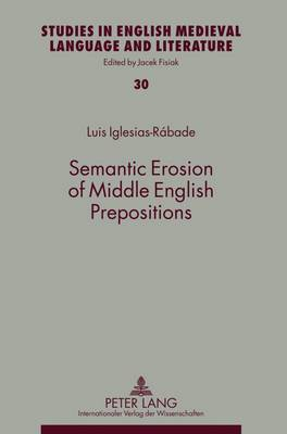 Semantic Erosion of Middle English Prepositions - Studies in English Medieval Language and Literature 30 (Hardback)