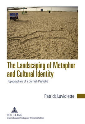 The Landscaping of Metaphor and Cultural Identity: Topographies of a Cornish Pastiche (Hardback)