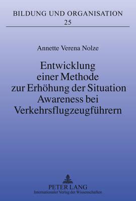 Entwicklung Einer Methode Zur Erhoehung Der Situation Awareness Bei Verkehrsflugzeugfuehrern - Bildung Und Organisation 25 (Hardback)