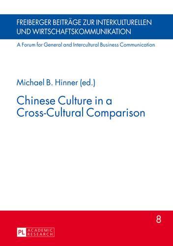 Chinese Culture in a Cross-Cultural Comparison - Freiberger Beitraege zur interkulturellen und Wirtschaftskommunikation 8 (Hardback)