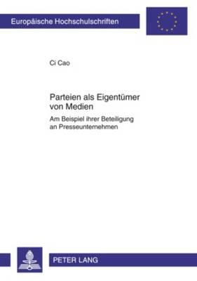 Parteien ALS Eigentuemer Von Medien: Am Beispiel Ihrer Beteiligung an Presseunternehmen - Europaeische Hochschulschriften / European University Studie 5049 (Paperback)