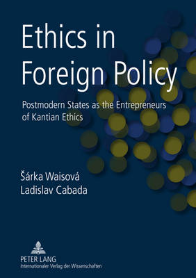 Ethics in Foreign Policy: Postmodern States as the Entrepreneurs of Kantian Ethics (Hardback)
