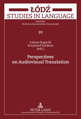 Perspectives on Audiovisual Translation - Lodz Studies in Language 20 (Hardback)