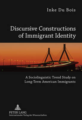 Discursive Constructions of Immigrant Identity: A Sociolinguistic Trend Study on Long-Term American Immigrants (Hardback)