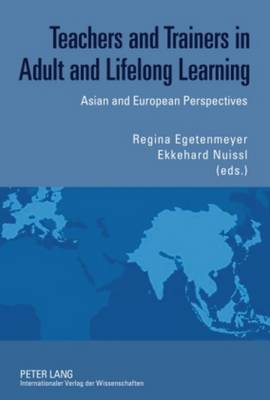 Teachers and Trainers in Adult and Lifelong Learning: Asian and European Perspectives (Hardback)