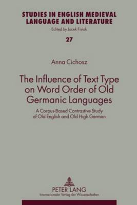 The Influence of Text Type on Word Order of Old Germanic Languages: A Corpus-Based Contrastive Study of Old English and Old High German - Studies in English Medieval Language and Literature 27 (Hardback)