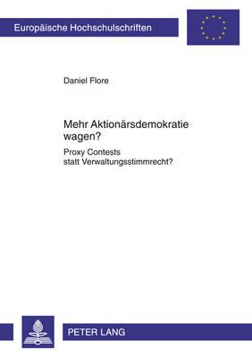 Mehr Aktionaersdemokratie Wagen?: Proxy Contests Statt Verwaltungsstimmrecht? - Europaeische Hochschulschriften / European University Studie 5129 (Paperback)