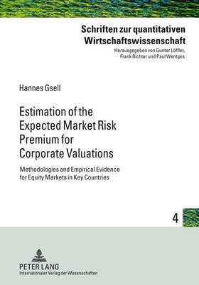 Estimation of the Expected Market Risk Premium for Corporate Valuations: Methodologies and Empirical Evidence for Equity Markets in Key Countries - Schriften Zur Quantitativen Wirtschaftswissenschaft 4 (Hardback)