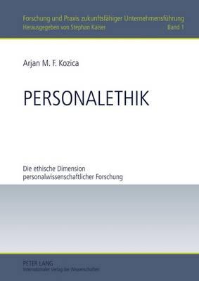 Personalethik: Die Ethische Dimension Personalwissenschaftlicher Forschung - Forschung Und Praxis Zukunftsfaehiger Unternehmensfuehrung 1 (Hardback)