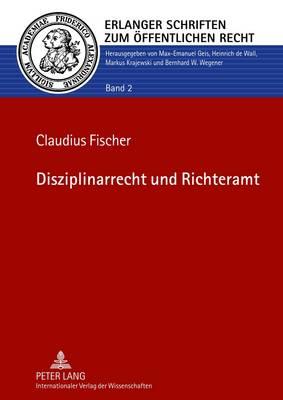 Disziplinarrecht Und Richteramt - Erlanger Schriften Zum Oeffentlichen Recht 2 (Hardback)
