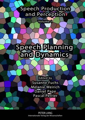 Speech Planning and Dynamics - Speech Production and Perception 1 (Hardback)