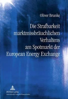Die Strafbarkeit Marktmissbraeuchlichen Verhaltens Am Spotmarkt Der European Energy Exchange (Hardback)