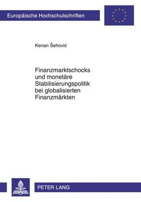 Finanzmarktschocks Und Monetaere Stabilisierungspolitik Bei Globalisierten Finanzmaerkten - Europaeische Hochschulschriften / European University Studie 3377 (Paperback)