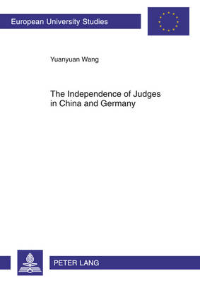 The Independence of Judges in China and Germany - Europaeische Hochschulschriften / European University Studies / Publications Universitaires Europeennes 5171 (Paperback)