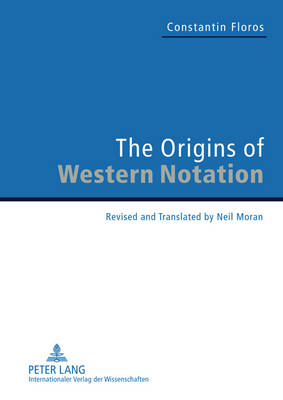 "The Origins of Western Notation: Revised and Translated by Neil Moran- With a Report on ""The Reception of the ""Universale Neumenkunde"", 1970-2010"" (Hardback)"