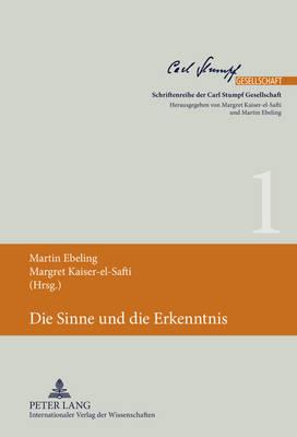 Die Sinne Und Die Erkenntnis - Schriftenreihe Der Carl-Stumpf-Gesellschaft 1 (Hardback)