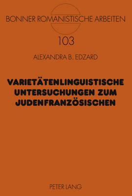 Varietaetenlinguistische Untersuchungen Zum Judenfranzoesischen - Bonner Romanistische Arbeiten 103 (Hardback)