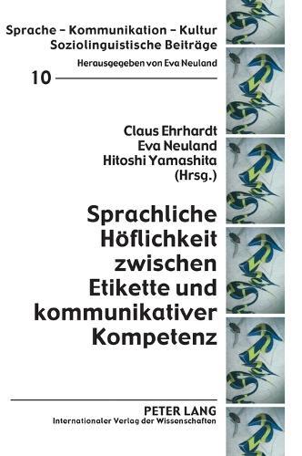Sprachliche Hoeflichkeit Zwischen Etikette Und Kommunikativer Kompetenz - Sprache - Kommunikation - Kultur 10 (Hardback)