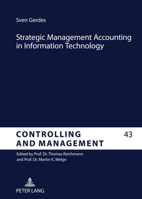 Strategic Management Accounting in Information Technology: An Analysis of the Implementation of Strategic Techniques as Tools in Information Systems - Controlling Und Management / Controlling and Management 43 (Hardback)