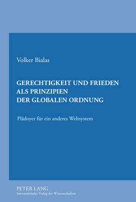 Gerechtigkeit Und Frieden ALS Prinzipien Der Globalen Ordnung: Plaedoyer Fuer Ein Anderes Weltsystem (Hardback)