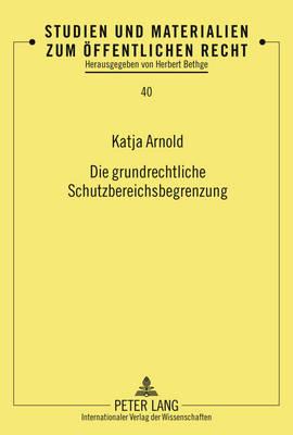 Die Grundrechtliche Schutzbereichsbegrenzung - Studien Und Materialien Zum Oeffentlichen Recht 40 (Hardback)