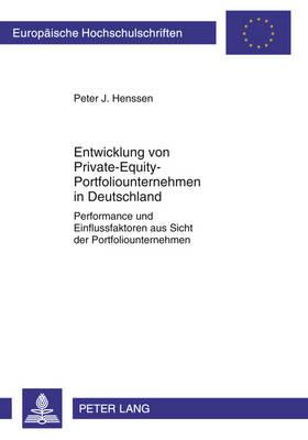 Entwicklung Von Private-Equity-Portfoliounternehmen in Deutschland: Performance Und Einflussfaktoren Aus Sicht Der Portfoliounternehmen - Europaeische Hochschulschriften / European University Studie 3375 (Paperback)