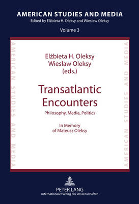 Transatlantic Encounters: Philosophy, Media, Politics- In Memory of Mateusz Oleksy - American Studies and Media 3 (Hardback)