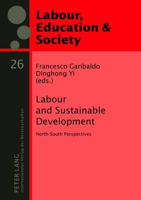 Labour and Sustainable Development: North-South Perspectives - Arbeit, Bildung und Gesellschaft / Labour, Education and Society 26 (Hardback)