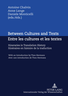 Between Cultures and Texts- Entre les cultures et les textes: Itineraries in Translation History - With an Introduction by Theo Hermans- Itineraires en histoire de la traduction- Avec une introduction de Theo Hermans (Hardback)