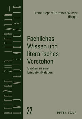 Fachliches Wissen Und Literarisches Verstehen: Studien Zu Einer Brisanten Relation - Beitraege Zur Literatur- Und Mediendidaktik 22 (Hardback)