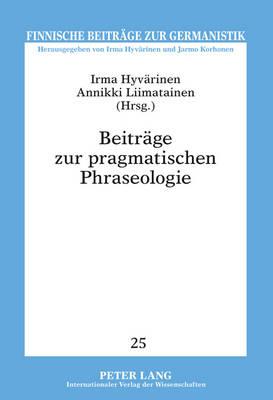 Beitraege Zur Pragmatischen Phraseologie - Finnische Beitraege Zur Germanistik 25 (Hardback)
