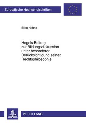 Hegels Beitrag Zur Bildungsdiskussion Unter Besonderer Beruecksichtigung Seiner Rechtsphilosophie - Europaeische Hochschulschriften / European University Studie 1011 (Paperback)