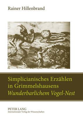 """Simplicianisches Erzaehlen in Grimmelshausens """"wunderbarlichem Vogel-Nest"""": Ein Poetologischer Kommentar (Paperback)"""