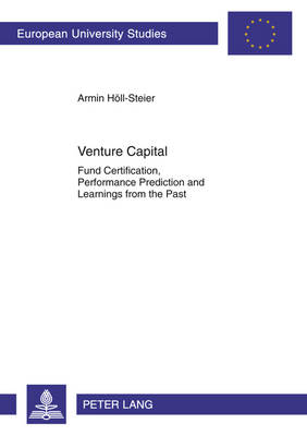 Venture Capital: Fund Certification, Performance Prediction and Learnings from the Past - Europaeische Hochschulschriften / European University Studies / Publications Universitaires Europeennes 3381 (Paperback)