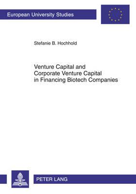 Venture Capital and Corporate Venture Capital in Financing Biotech Companies - Europaeische Hochschulschriften / European University Studies / Publications Universitaires Europeennes 3404 (Paperback)