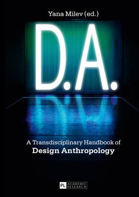 D.A.: A Transdisciplinary Handbook of Design Anthropology (Hardback)