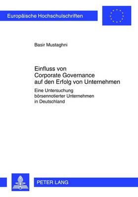 Einfluss Von Corporate Governance Auf Den Erfolg Von Unternehmen: Eine Untersuchung Boersennotierter Unternehmen in Deutschland - Europaeische Hochschulschriften / European University Studie 3405 (Paperback)
