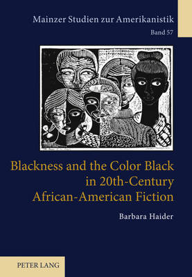 Blackness and the Color Black in 20th-Century African-American Fiction - Mainzer Studien Zur Amerikanistik 57 (Hardback)