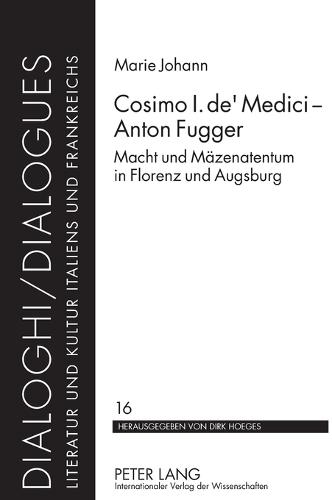 Cosimo I. De' Medici - Anton Fugger: Macht Und Maezenatentum in Florenz Und Augsburg - Dialoghi / Dialogues 16 (Hardback)