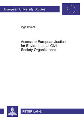Access to European Justice for Environmental Civil Society Organizations - Europaeische Hochschulschriften / European University Studies / Publications Universitaires Europeennes 604 (Paperback)