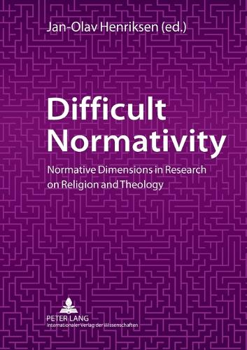 Difficult Normativity: Normative Dimensions in Research on Religion and Theology (Paperback)