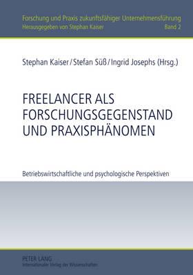 Freelancer ALS Forschungsgegenstand Und Praxisphaenomen: Betriebswirtschaftliche Und Psychologische Perspektiven - Forschung Und Praxis Zukunftsfaehiger Unternehmensfuehrung 2 (Hardback)
