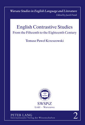 English Contrastive Studies: From the Fifteenth to the Eighteenth Century - Warsaw Studies in English Language and Literature 2 (Hardback)
