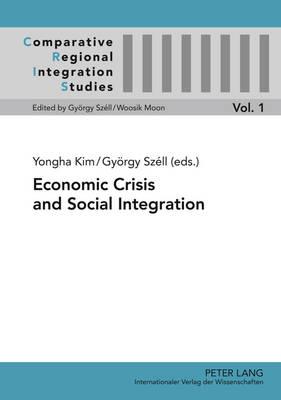 Economic Crisis and Social Integration - Comparative Regional Integration Studies 1 (Hardback)