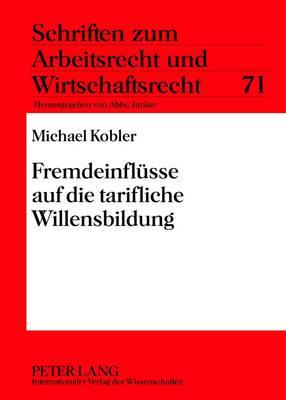 Fremdeinfluesse Auf Die Tarifliche Willensbildung - Schriften Zum Arbeitsrecht Und Wirtschaftsrecht 71 (Hardback)