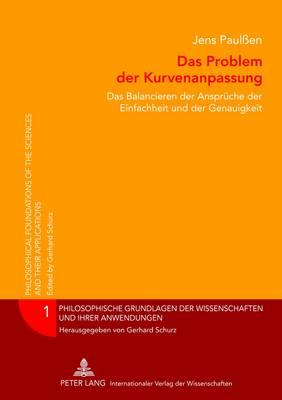 Das Problem Der Kurvenanpassung: Das Balancieren Der Ansprueche Der Einfachheit Und Der Genauigkeit - Philosophische Grundlagen Der Wissenschaften Und Ihrer Anwen 1 (Hardback)