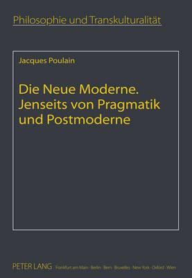 Die Neue Moderne- Jenseits Von Pragmatik Und Postmoderne: Aus Dem Franzoesischen Uebersetzt Von Elfie Poulain - Philosophie Und Transkulturalitaet / Philosophie Et Transcul 15 (Hardback)
