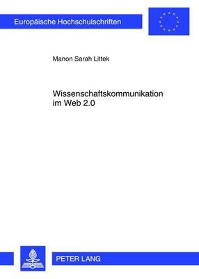 Wissenschaftskommunikation Im Web 2.0: Eine Empirische Studie Zur Mediennutzung Von Wissenschaftsblogs - Europaeische Hochschulschriften / European University Studie 104 (Paperback)