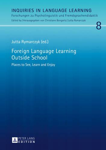 Foreign Language Learning Outside School: Places to See, Learn and Enjoy - Inquiries in Language Learning 8 (Hardback)