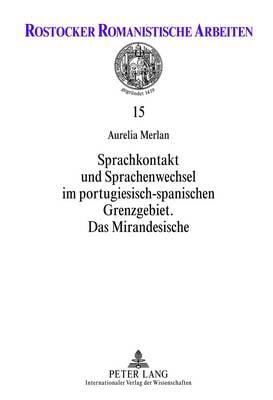 Sprachkontakt Und Sprachenwechsel Im Portugiesisch-Spanischen Grenzgebiet: Das Mirandesische - Rostocker Romanistische Arbeiten 15 (Hardback)